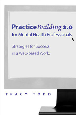Practice Building 2.0 for Mental Health Professionals: Strategies for Success in a Web-based World