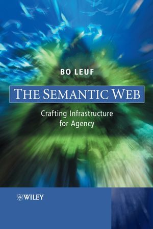 The Semantic Web: Crafting Infrastructure for Agency (0470015225) cover image