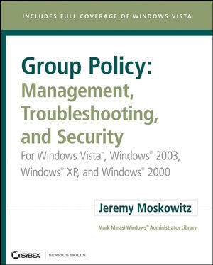 Group Policy: Management, Troubleshooting, and Security: For Windows Vista , Windows 2003, Windows XP, and Windows 2000 (0470106425) cover image