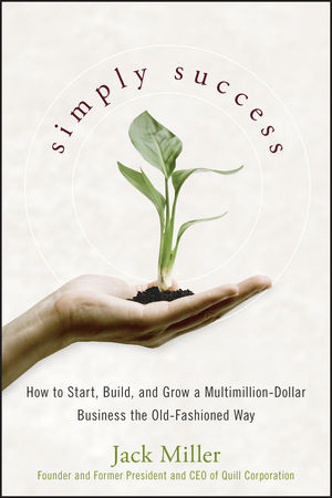 Simply Success: How to Start, Build and Grow a Multimillion Dollar Business the Old-Fashioned Way