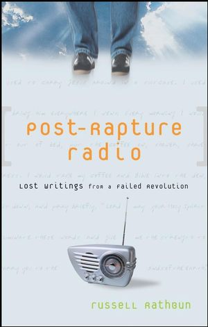 Post-Rapture Radio: Lost Writings from the Failed Revolution at the End of the Last Century (0470292725) cover image