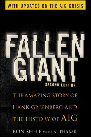 Fallen Giant: The Amazing Story of Hank Greenberg and the History of AIG, 2nd Edition