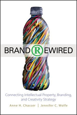 Brand Rewired: Connecting Branding, Creativity, and Intellectual Property Strategy