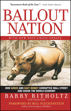 Bailout Nation: How Greed and Easy Money Corrupted Wall Street and Shook the World Economy, with New Post-Crisis Update (0470596325) cover image