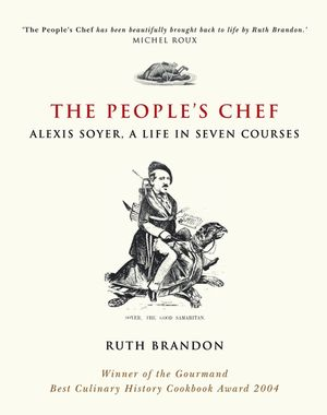 The People's Chef: Alexis Soyer, A Life in Seven Courses