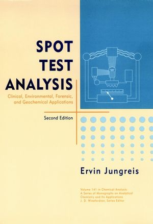 Spot Test Analysis: Clinical, Environmental, Forensic, and Geochemical Applications, 2nd Edition