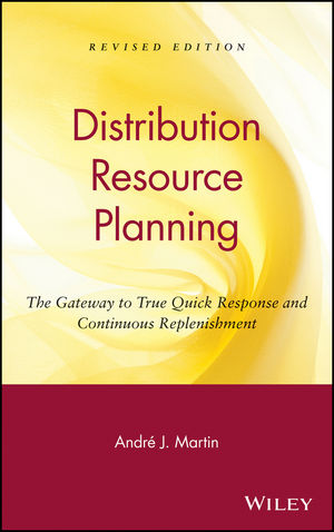DRP: Distribution Resource Planning: The Gateway to True Quick Response and Continuous Replenishment, Revised Edition