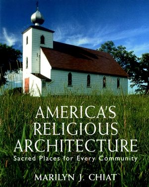America's Religious Architecture: Sacred Places for Every Community