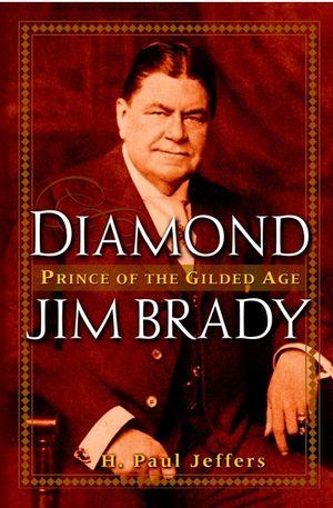 Diamond Jim Brady : Prince of the Gilded Age (0471226025) cover image