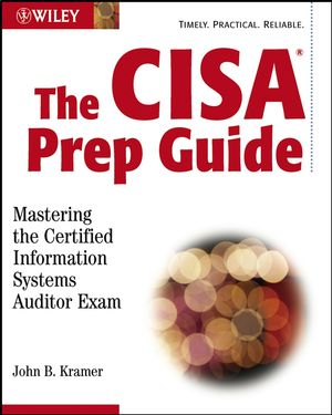 The CISA Prep Guide: Mastering the Certified Information Systems Auditor Exam