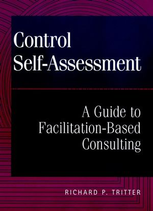 Control Self-Assessment: A Guide to Facilitation-Based Consulting