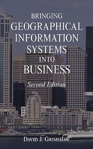 Bringing Geographical Information Systems into Business, 2nd Edition