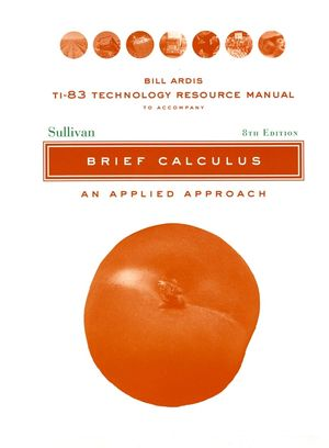 TI-83 Technology Resource Manual to accomnpany Brief Calculus: An Applied Approach, 8e
