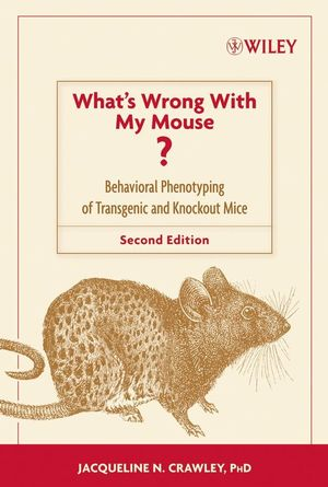 What's Wrong With My Mouse?: Behavioral Phenotyping of Transgenic and Knockout Mice, 2nd Edition