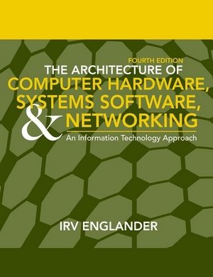 The Architecture of Computer Hardware and System Software: An Information Technology Approach, 4th Edition (0471715425) cover image