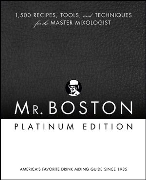 Mr. Boston: 1,500 Recipes, Tools, and Techniques for the Master Mixologist, Platinum Edition