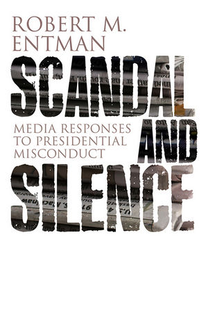 Scandal and Silence: Media Responses to Presidential Misconduct (0745660525) cover image