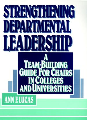 Strengthening Departmental Leadership: A Team-Building Guide for Chairs in Colleges and Universities (0787900125) cover image