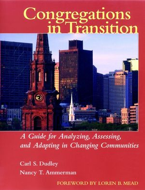 Congregations in Transition: A Guide for Analyzing, Assessing, and Adapting in Changing Communities (0787954225) cover image