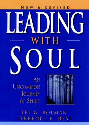 Leading with Soul: An Uncommon Journey of Spirit, New and Revised