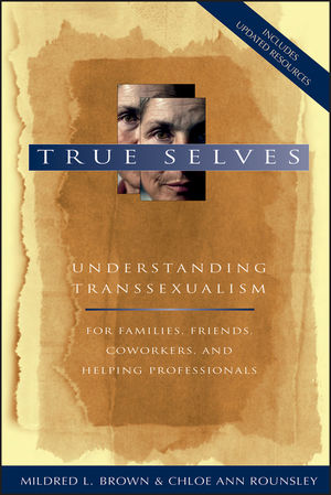 True Selves: Understanding Transsexualism--For Families, Friends, Coworkers, and Helping Professionals (0787967025) cover image