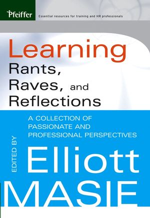 Learning Rants, Raves, and Reflections: A Collection of Passionate and Professional Perspectives
