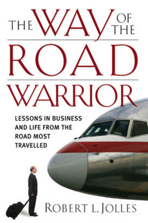 The Way of the Road Warrior: Lessons in Business and Life from the Road Most Traveled