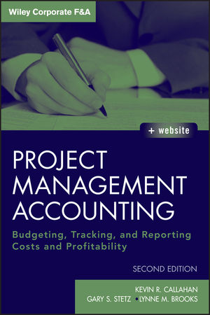 Project Management Accounting: Budgeting, Tracking, and Reporting Costs and Profitability, 2nd Edition (1118078225) cover image