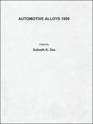 Automotive Alloys 1999: Symposium proceedings held during the 1999 TMS Annual Meeting in San Diego, CA, February 28 - March 4, 1999