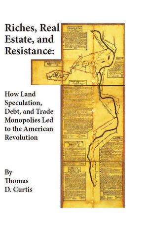 Riches, Real Estate, and Resistance: How Land Speculation, Debt, and Trade Monopolies Led to the American Revolution