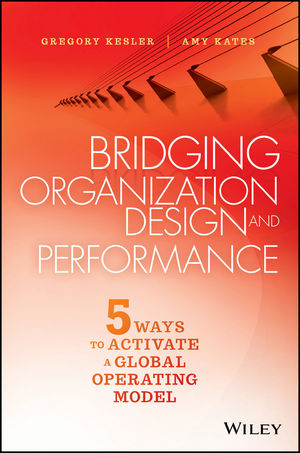 Bridging Organization Design and Performance: Five Ways to Activate a Global Operation Model (1119064325) cover image
