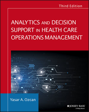 Analytics and Decision Support in Health Care Operations Management, 3rd Edition (1119219825) cover image
