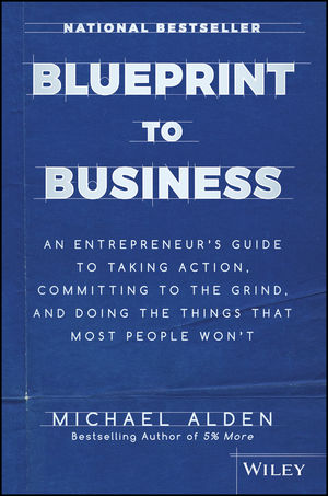 Blueprint to business an entrepreneurs guide to taking action blueprint to business an entrepreneurs guide to taking action committing to the grind and doing the things that most people wont malvernweather Choice Image