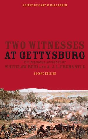 Two Witnesses at Gettysburg: The Personal Accounts of Whitelaw Reid and A. J. L. Fremantle, 2nd Edition