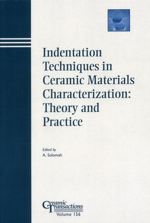 Indentation Techniques in Ceramic Materials Characterization: Theory and Practice