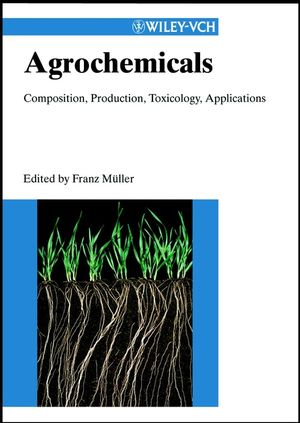 Agrochemicals: Composition, Production, Toxicology, Applications (3527298525) cover image