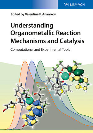 Understanding Organometallic Reaction Mechanisms and Catalysis: Computational and Experimental Tools