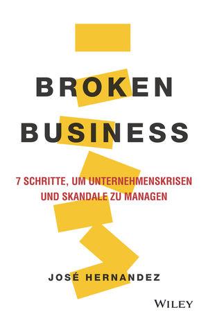 Broken Business: 7 Schritte, um Unternehmenskrisen und Skandale zu managen