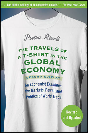 The Travels of a T-Shirt in the Global Economy: An Economist Examines the Markets, Power, and Politics of World Trade, 2nd Edition (0470456426) cover image