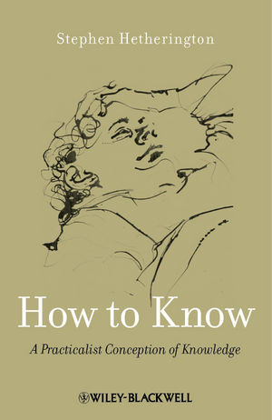 How to Know: A Practicalist Conception of Knowledge (0470658126) cover image