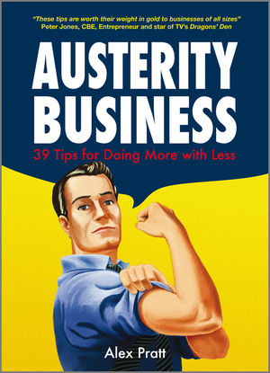 Austerity Business: 39 Tips for Doing More With Less