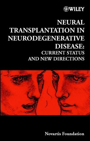 Neural Transplantation in Neurodegenerative Disease: Current Status and New Directions (0470870826) cover image