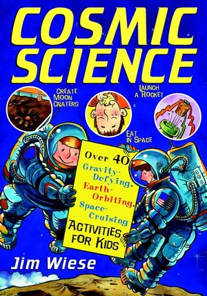 Cosmic <span class='search-highlight'>Science</span>: Over 40 Gravity-Defying, <span class='search-highlight'>Earth</span>-Orbiting, Space-Cruising Activities for Kids