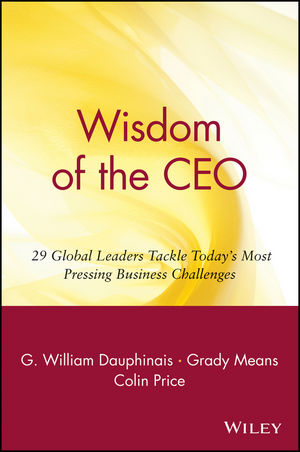 Wisdom of the CEO: 29 Global Leaders Tackle Today's Most Pressing Business Challenges
