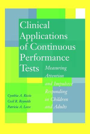 Clinical Applications of Continuous Performance Tests: Measuring Attention and Impulsive Responding in Children and Adults (0471380326) cover image