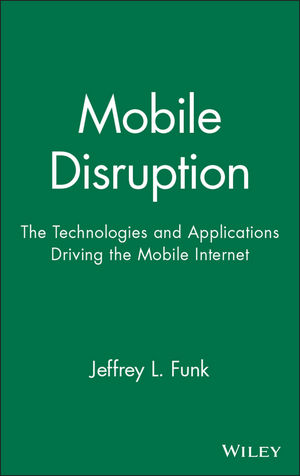 Mobile Disruption: The Technologies and Applications Driving the Mobile Internet