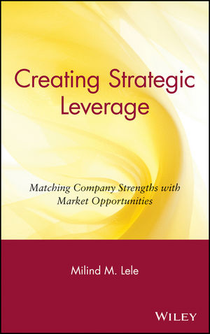 Creating Strategic Leverage: Matching Company Strengths with Market Opportunities