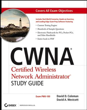 CWNA Certified Wireless Network Administrator Study Guide: (Exam PW0-100)