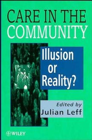 Care in the Community: Illusion or Reality?