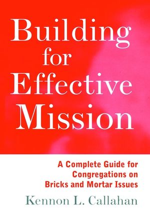 Building for Effective Mission: A Complete Guide for Congregations on Bricks and Mortar Issues